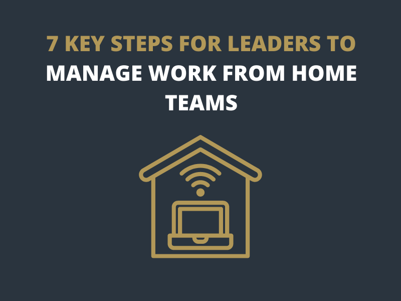 7 Key Steps Leaders Must Take to Manage Work From Home Teams