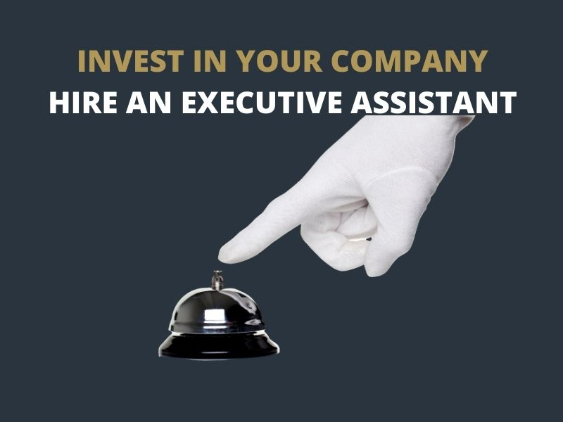 Invest in Your Company. Hire an Executive Assistant.